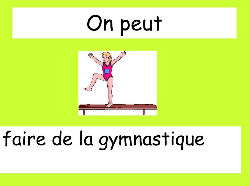 On peut faire de la gymnastique