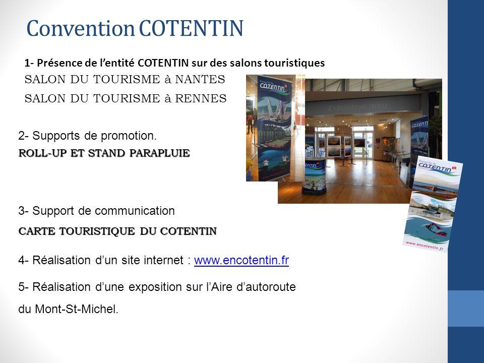 Convention COTENTIN 1- Présence de lentité COTENTIN sur des salons touristiques SALON DU TOURISME à NANTES SALON DU TOURISME à RENNES 2- Supports de p