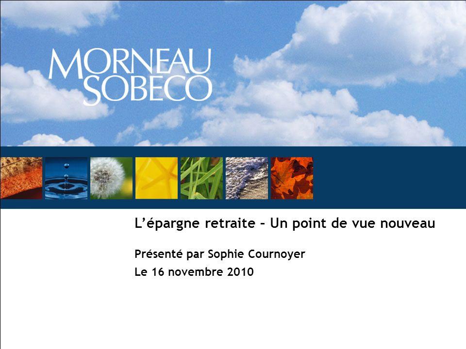 Lépargne retraite – Un point de vue nouveau Présenté par Sophie Cournoyer Le 16 novembre 2010