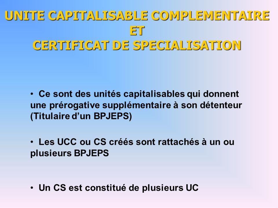 UNITE CAPITALISABLE COMPLEMENTAIRE ET CERTIFICAT DE SPECIALISATION Ce sont des unités capitalisables qui donnent une prérogative supplémentaire à son