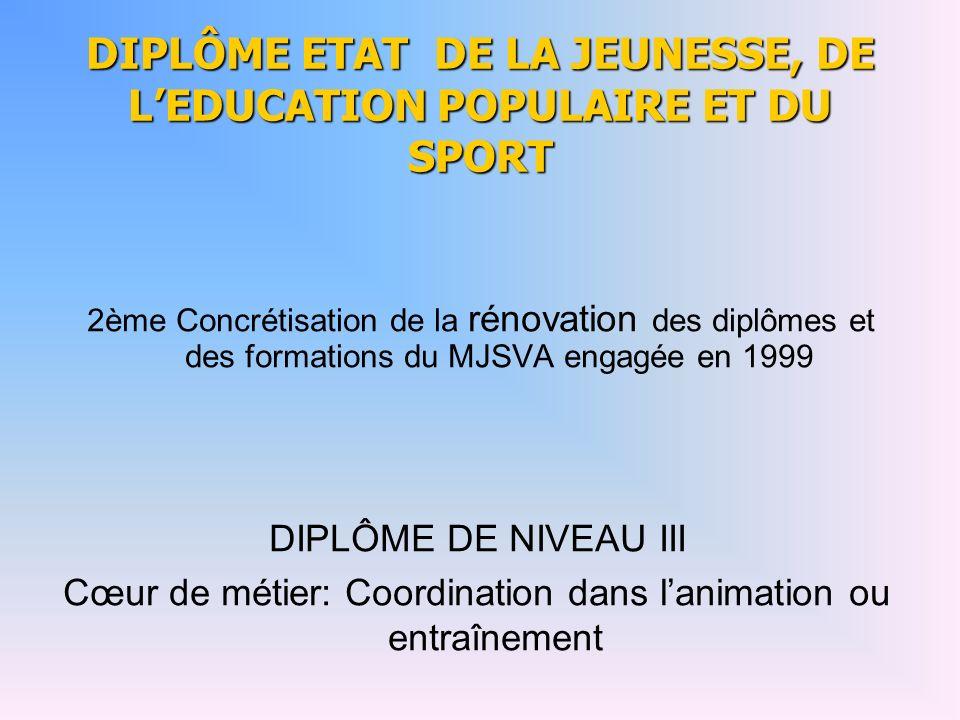 DIPLÔME ETAT DE LA JEUNESSE, DE LEDUCATION POPULAIRE ET DU SPORT 2ème Concrétisation de la rénovation des diplômes et des formations du MJSVA engagée