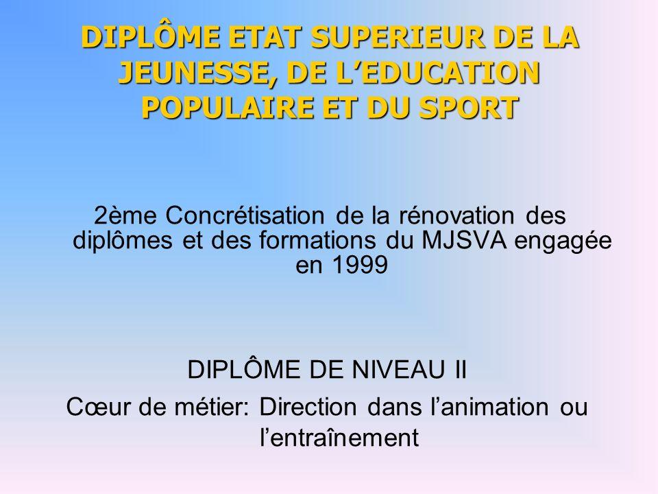 DIPLÔME ETAT SUPERIEUR DE LA JEUNESSE, DE LEDUCATION POPULAIRE ET DU SPORT 2ème Concrétisation de la rénovation des diplômes et des formations du MJSV