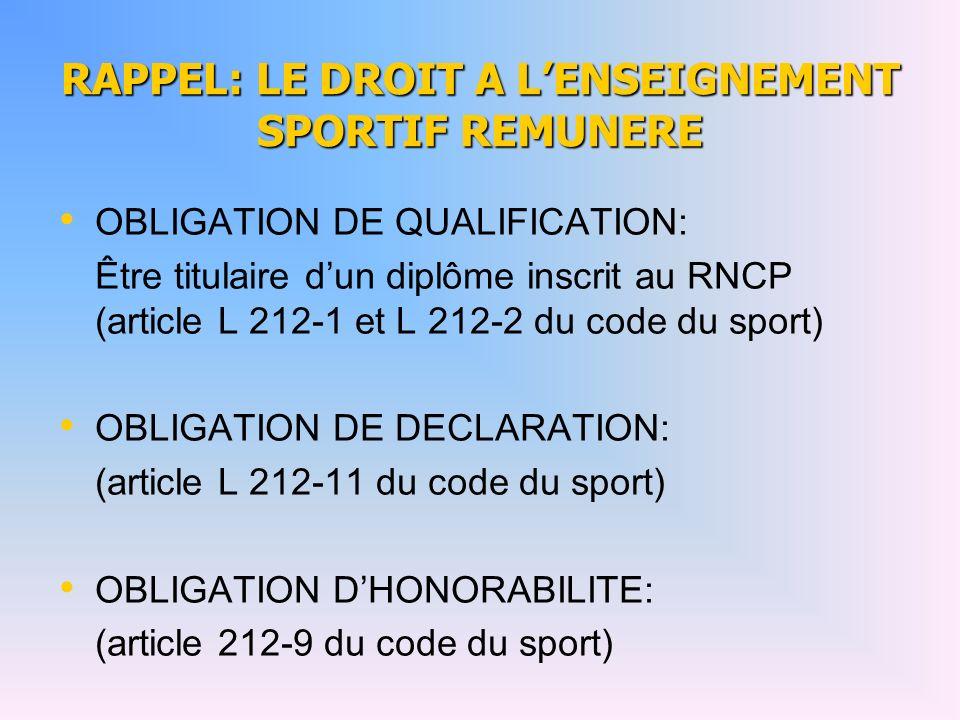 RAPPEL: LE DROIT A LENSEIGNEMENT SPORTIF REMUNERE OBLIGATION DE QUALIFICATION: Être titulaire dun diplôme inscrit au RNCP (article L 212-1 et L 212-2