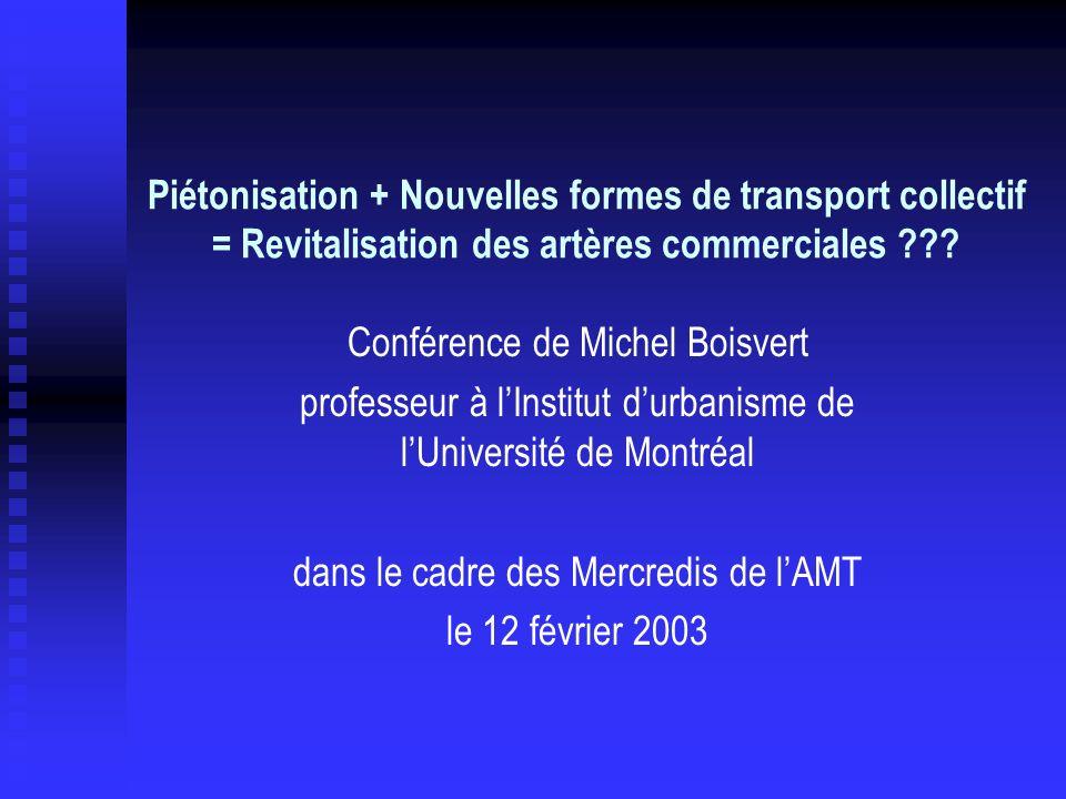 Piétonisation + Nouvelles formes de transport collectif = Revitalisation des artères commerciales ??? Conférence de Michel Boisvert professeur à lInst