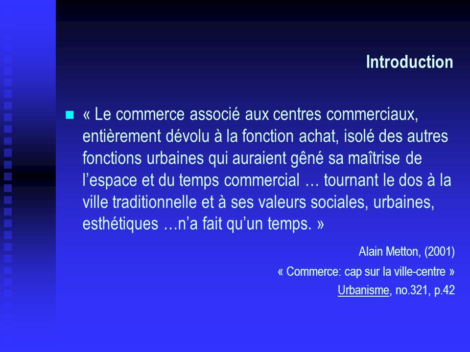 Introduction « Le commerce associé aux centres commerciaux, entièrement dévolu à la fonction achat, isolé des autres fonctions urbaines qui auraient g