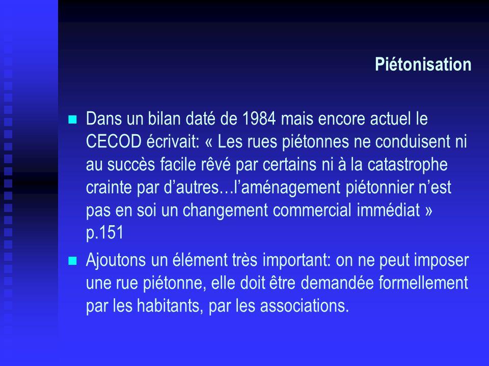 Piétonisation Dans un bilan daté de 1984 mais encore actuel le CECOD écrivait: « Les rues piétonnes ne conduisent ni au succès facile rêvé par certain