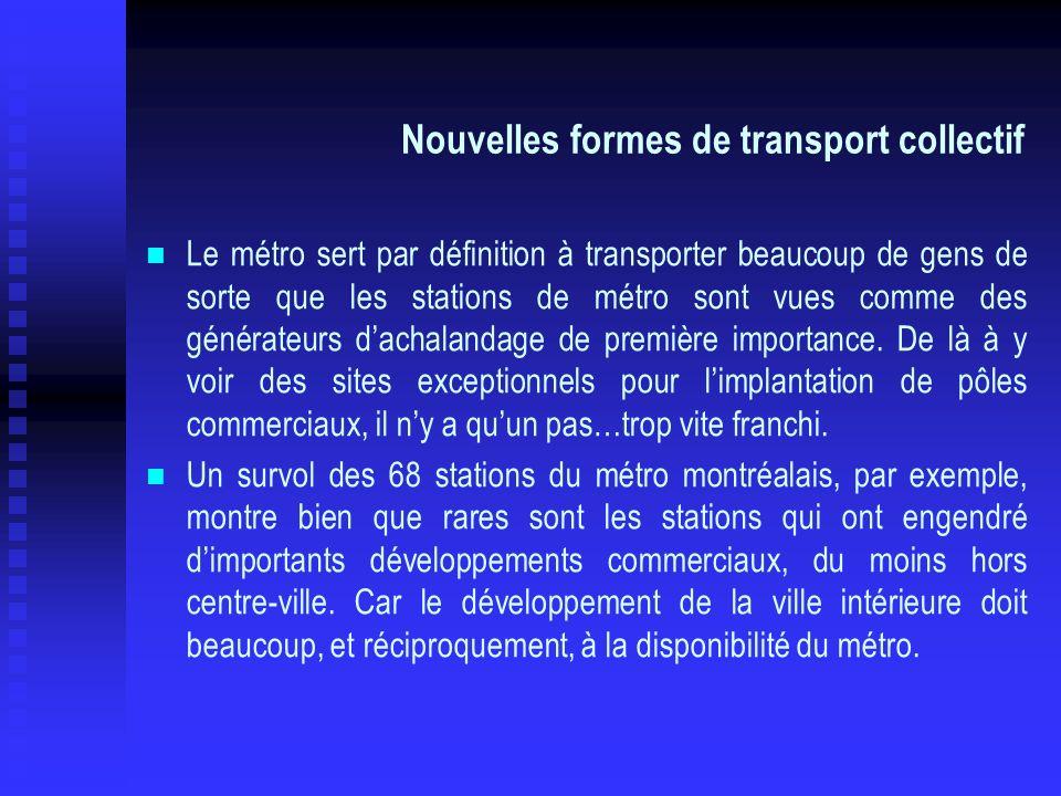Nouvelles formes de transport collectif Le métro sert par définition à transporter beaucoup de gens de sorte que les stations de métro sont vues comme