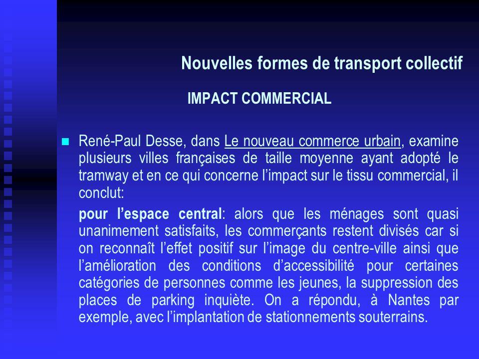 Nouvelles formes de transport collectif IMPACT COMMERCIAL René-Paul Desse, dans Le nouveau commerce urbain, examine plusieurs villes françaises de tai