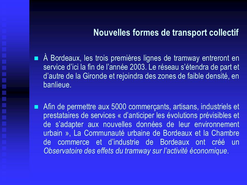 Nouvelles formes de transport collectif À Bordeaux, les trois premières lignes de tramway entreront en service dici la fin de lannée 2003. Le réseau s