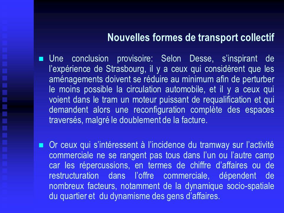 Nouvelles formes de transport collectif Une conclusion provisoire: Selon Desse, sinspirant de lexpérience de Strasbourg, il y a ceux qui considèrent q