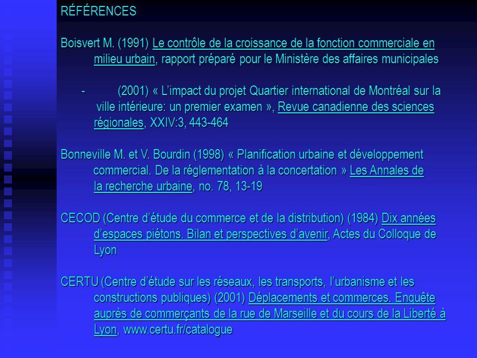 RÉFÉRENCES Boisvert M. (1991) Le contrôle de la croissance de la fonction commerciale en milieu urbain, rapport préparé pour le Ministère des affaires