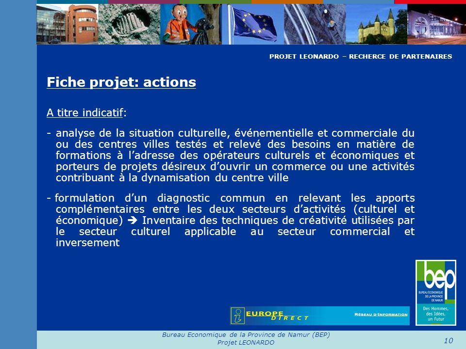 Bureau Economique de la Province de Namur (BEP) Projet LEONARDO 10 Fiche projet: actions A titre indicatif: - analyse de la situation culturelle, évén