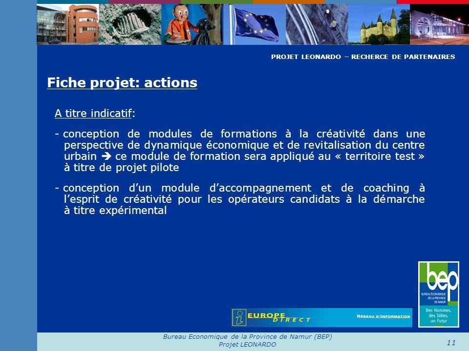 Bureau Economique de la Province de Namur (BEP) Projet LEONARDO 11 Fiche projet: actions A titre indicatif: - conception de modules de formations à la