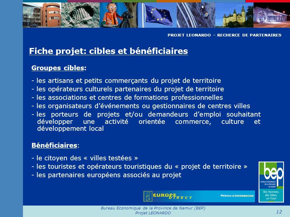Bureau Economique de la Province de Namur (BEP) Projet LEONARDO 12 Fiche projet: cibles et bénéficiaires Groupes cibles: - les artisans et petits comm