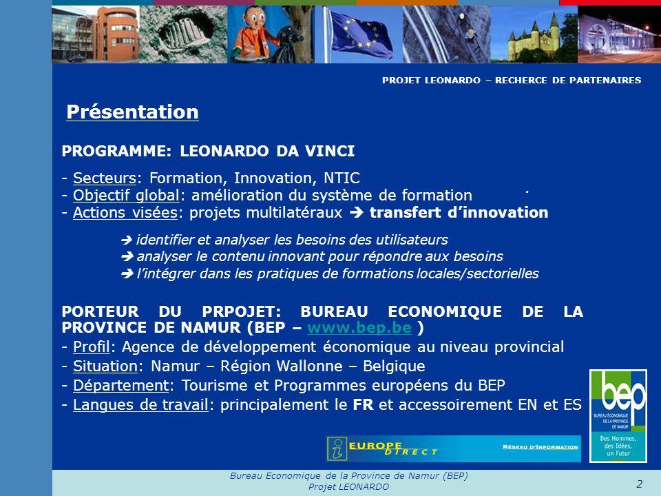 Bureau Economique de la Province de Namur (BEP) Projet LEONARDO 13 Fiche projet: budget et éligibilité des coûts Répartition budgétaire - 75% de cofinancement Commission - 25% de cofinancement « partenariat » à répartir entre….