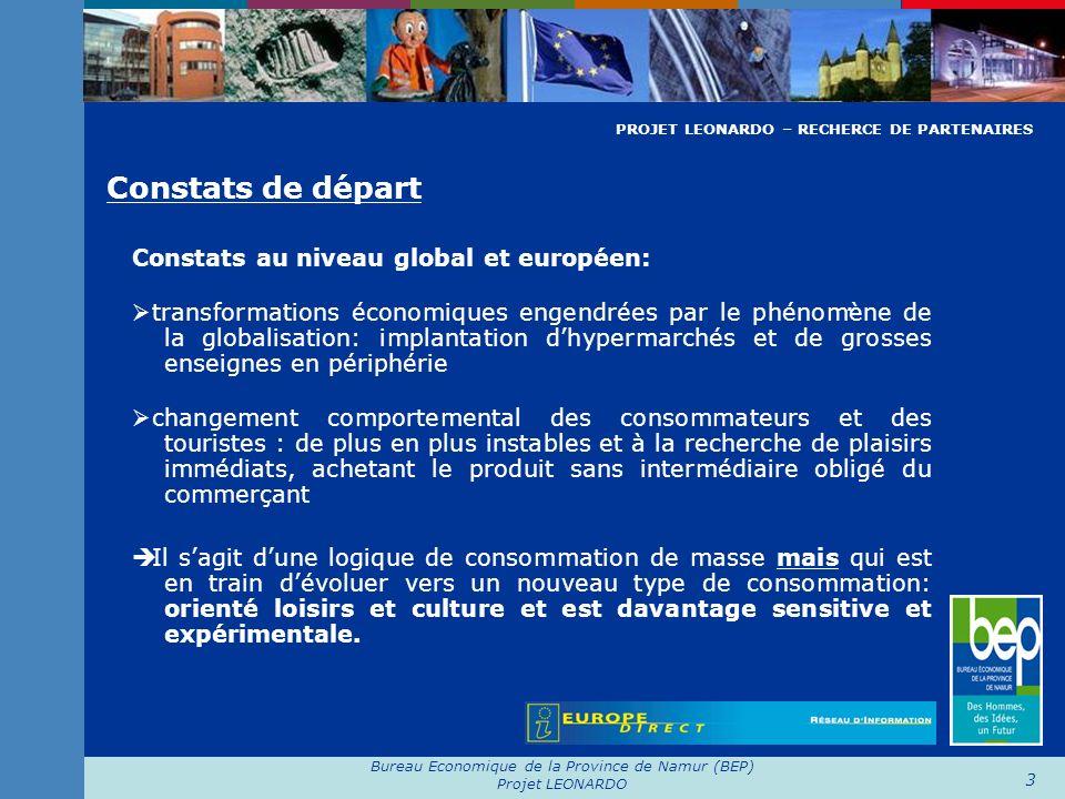 Bureau Economique de la Province de Namur (BEP) Projet LEONARDO 3 Constats de départ. Constats au niveau global et européen: transformations économiqu