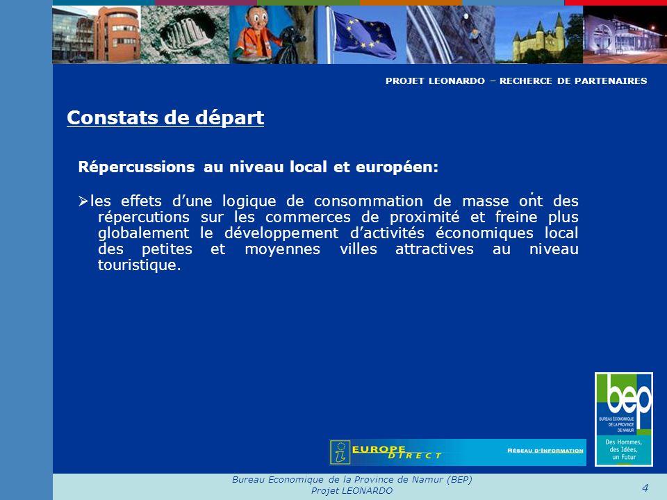Bureau Economique de la Province de Namur (BEP) Projet LEONARDO 4 Constats de départ. Répercussions au niveau local et européen: les effets dune logiq