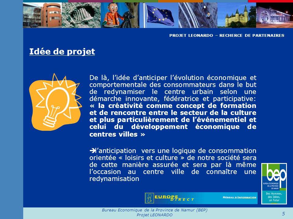 Bureau Economique de la Province de Namur (BEP) Projet LEONARDO 5 Idée de projet. De là, lidée danticiper lévolution économique et comportementale des