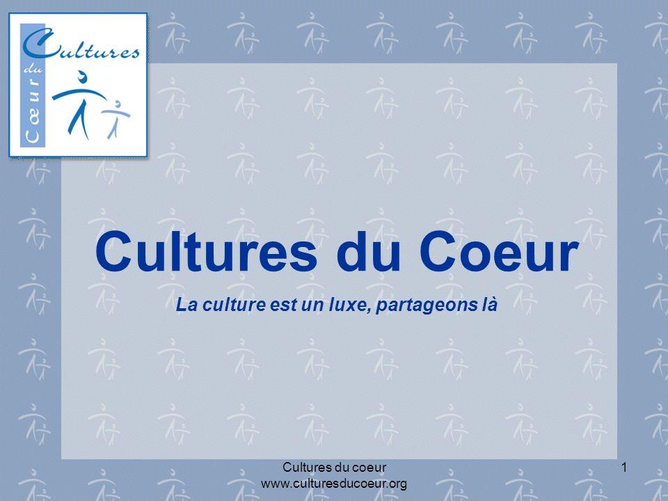 Cultures du coeur www.culturesducoeur.org 1 Cultures du Coeur La culture est un luxe, partageons là
