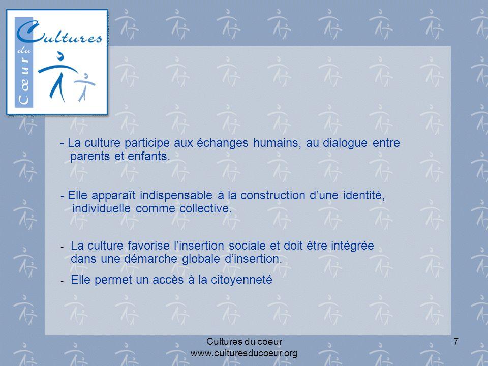 Cultures du coeur www.culturesducoeur.org 7 - La culture participe aux échanges humains, au dialogue entre parents et enfants.