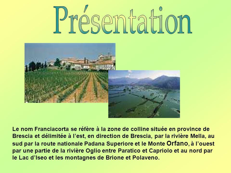 Le nom Franciacorta se réfère à la zone de colline située en province de Brescia et délimitée à lest, en direction de Brescia, par la rivière Mella, au sud par la route nationale Padana Superiore et le Monte Orfano, à louest par une partie de la rivière Oglio entre Paratico et Capriolo et au nord par le Lac dIseo et les montagnes de Brione et Polaveno.