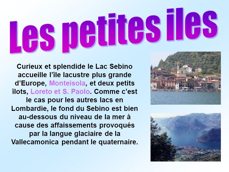 Curieux et splendide le Lac Sebino accueille lîle lacustre plus grande dEurope, Monteisola, et deux petits îlots, Loreto et S.