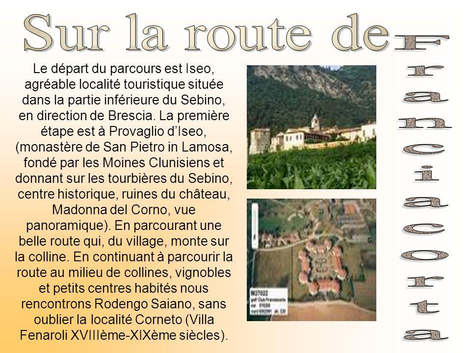 Le départ du parcours est Iseo, agréable localité touristique située dans la partie inférieure du Sebino, en direction de Brescia. La première étape e