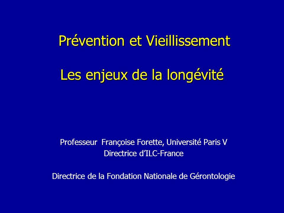 Prévention et Vieillissement Les enjeux de la longévité Prévention et Vieillissement Les enjeux de la longévité Professeur Françoise Forette, Universi