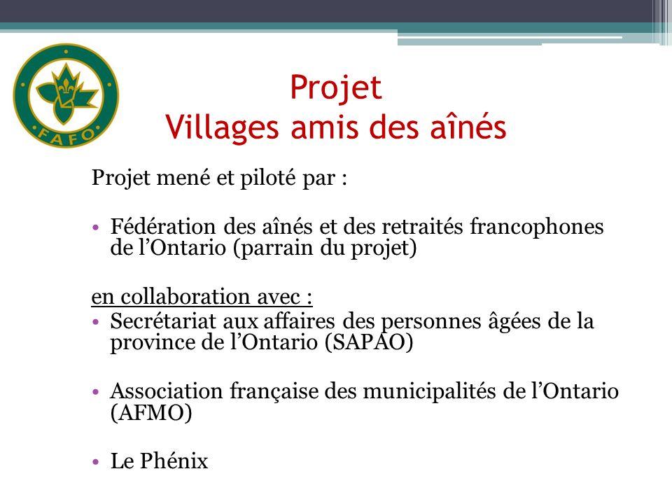 Projet Villages amis des aînés Projet mené et piloté par : Fédération des aînés et des retraités francophones de lOntario (parrain du projet) en colla