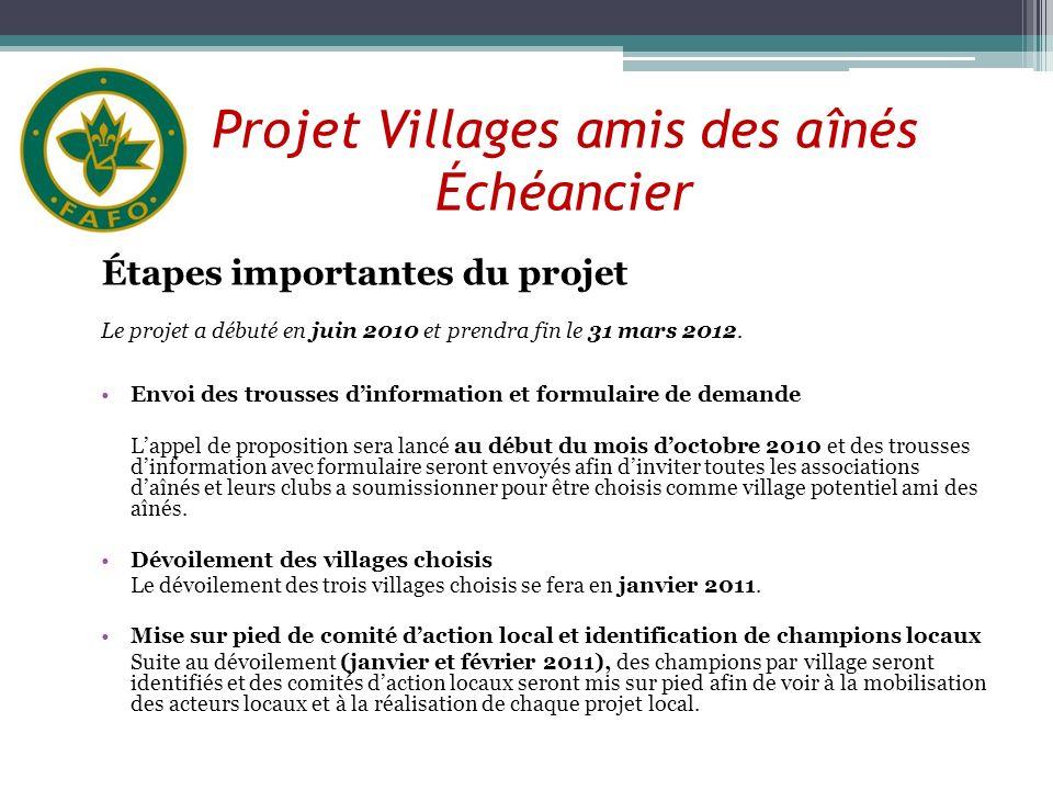 Projet Villages amis des aînés Échéancier Étapes importantes du projet Le projet a débuté en juin 2010 et prendra fin le 31 mars 2012. Envoi des trous