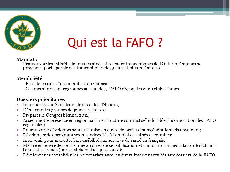 Qui est la FAFO ? Mandat : Promouvoir les intérêts de tous les aînés et retraités francophones de l'Ontario. Organisme provincial porte parole des fra