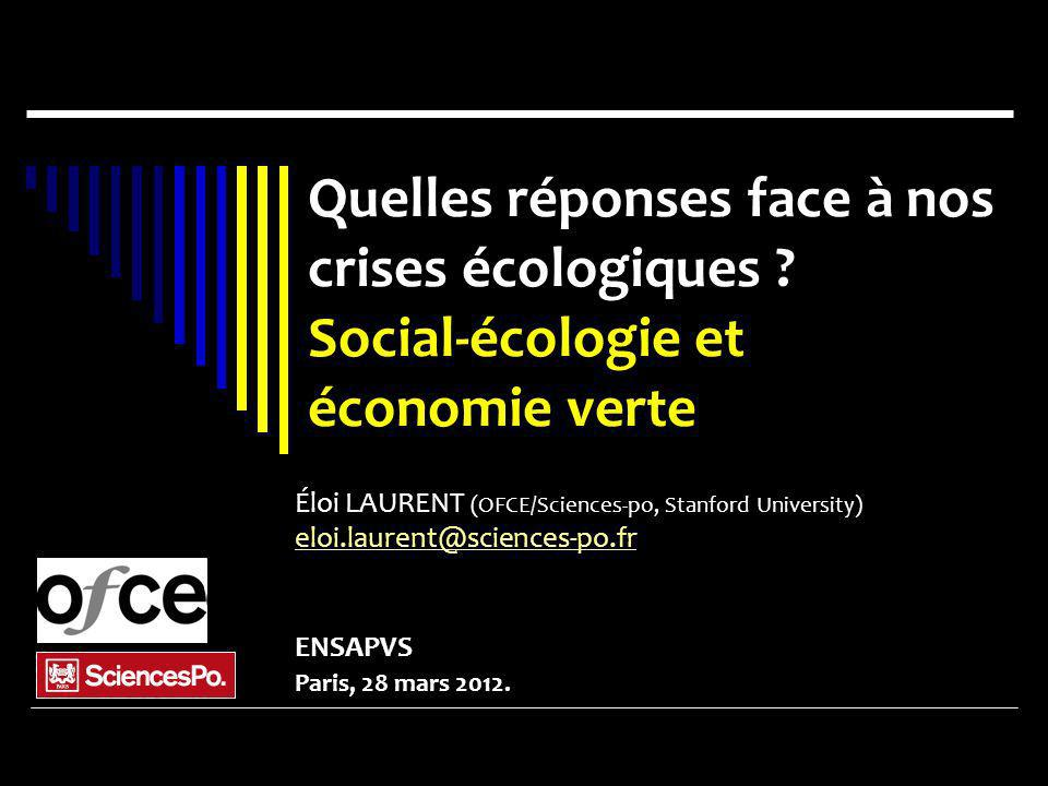 Éloi LAURENT (OFCE/Sciences-po, Stanford University) eloi.laurent@sciences-po.fr ENSAPVS Paris, 28 mars 2012. Quelles réponses face à nos crises écolo