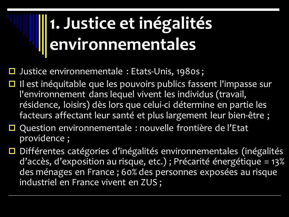 1. Justice et inégalités environnementales Justice environnementale : Etats-Unis, 1980s ; Il est inéquitable que les pouvoirs publics fassent l'impass