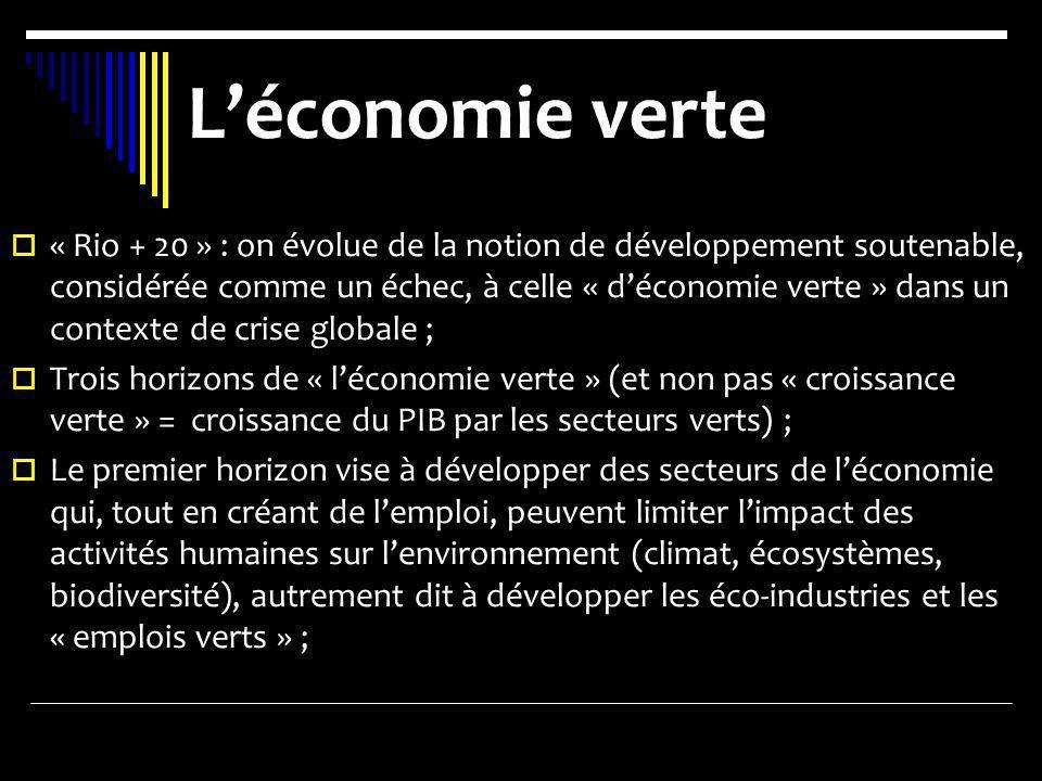 Léconomie verte « Rio + 20 » : on évolue de la notion de développement soutenable, considérée comme un échec, à celle « déconomie verte » dans un cont