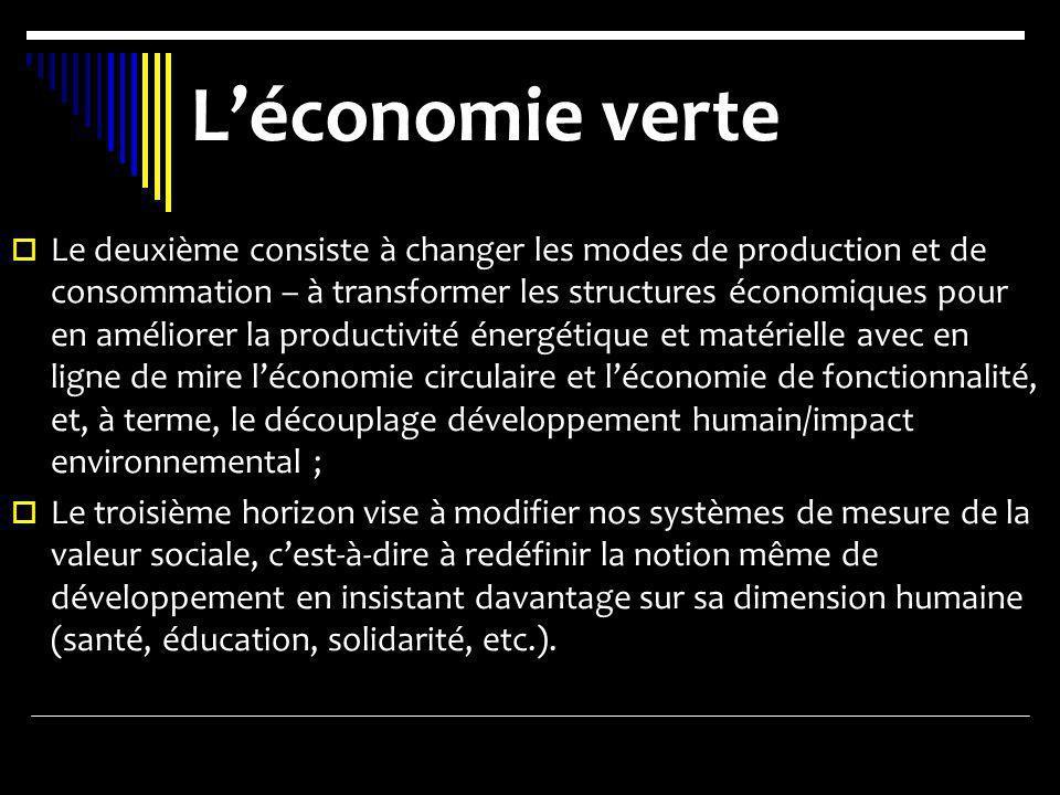 Léconomie verte Le deuxième consiste à changer les modes de production et de consommation – à transformer les structures économiques pour en améliorer