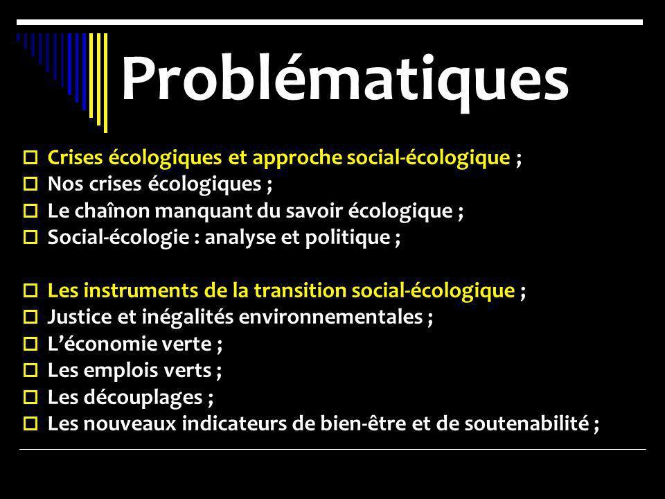 Problématiques Crises écologiques et approche social-écologique ; Nos crises écologiques ; Le chaînon manquant du savoir écologique ; Social-écologie