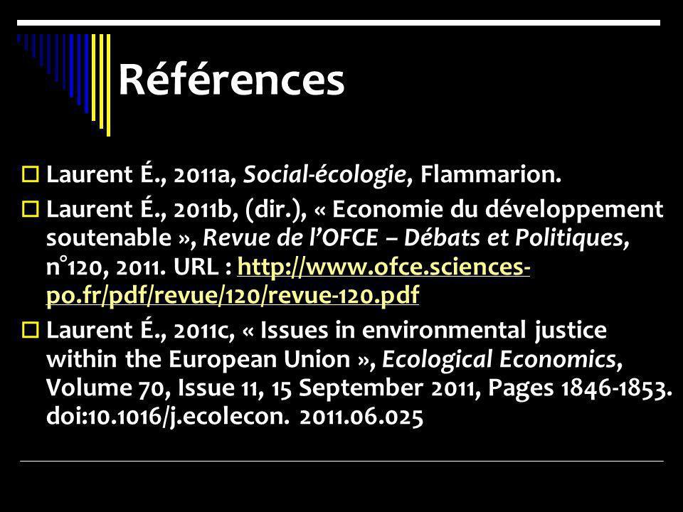 Références Laurent É., 2011a, Social-écologie, Flammarion. Laurent É., 2011b, (dir.), « Economie du développement soutenable », Revue de lOFCE – Débat