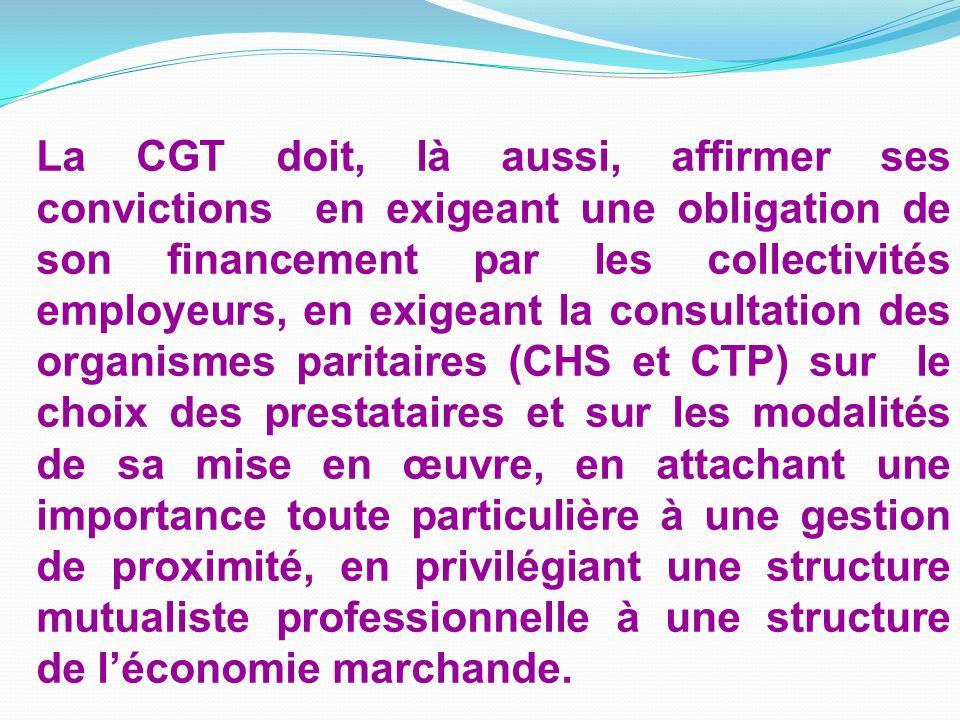 La CGT doit, là aussi, affirmer ses convictions en exigeant une obligation de son financement par les collectivités employeurs, en exigeant la consult