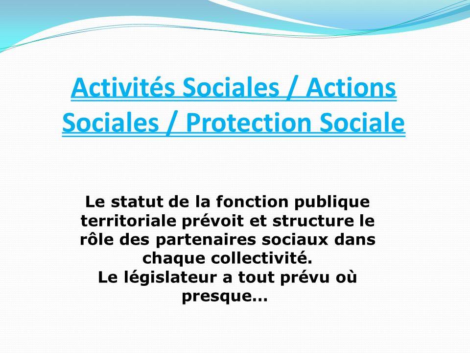 Activités Sociales / Actions Sociales / Protection Sociale Le statut de la fonction publique territoriale prévoit et structure le rôle des partenaires