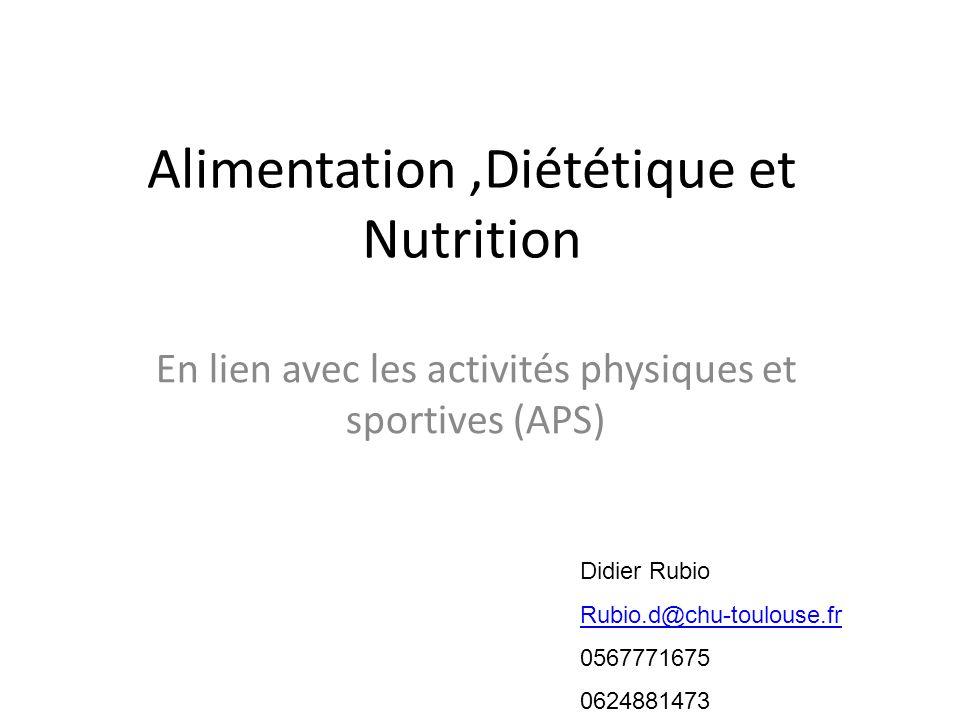 Alimentation,Diététique et Nutrition En lien avec les activités physiques et sportives (APS) Didier Rubio Rubio.d@chu-toulouse.fr 0567771675 062488147