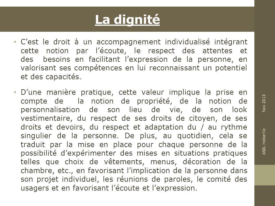 La dignité Cest le droit à un accompagnement individualisé intégrant cette notion par lécoute, le respect des attentes et des besoins en facilitant le
