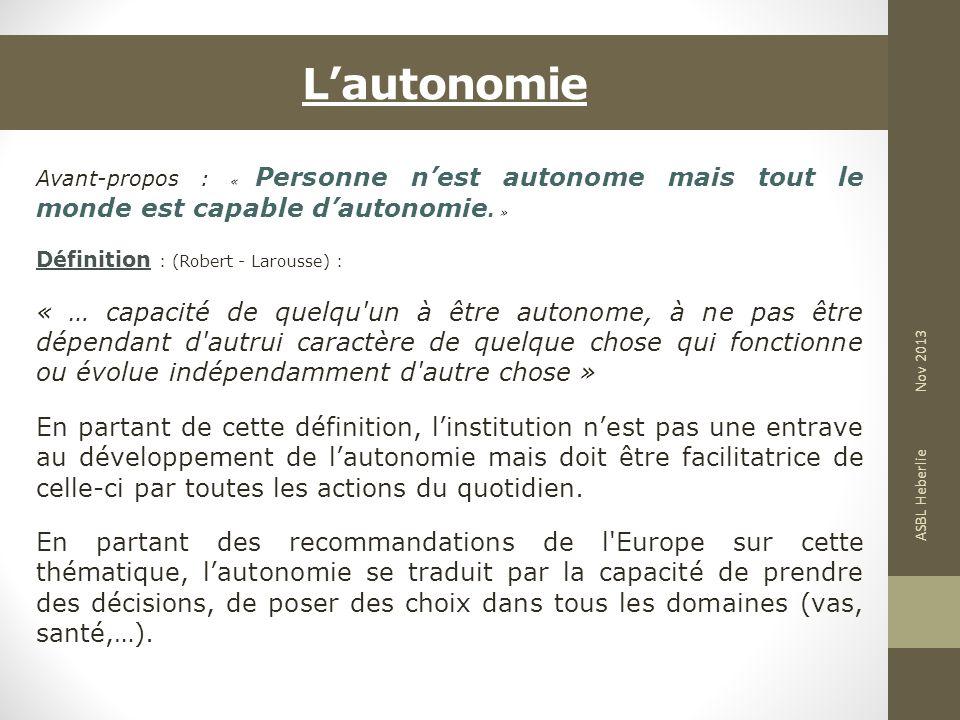 Lautonomie Avant-propos : « Personne nest autonome mais tout le monde est capable dautonomie. » Définition : (Robert - Larousse) : « … capacité de que