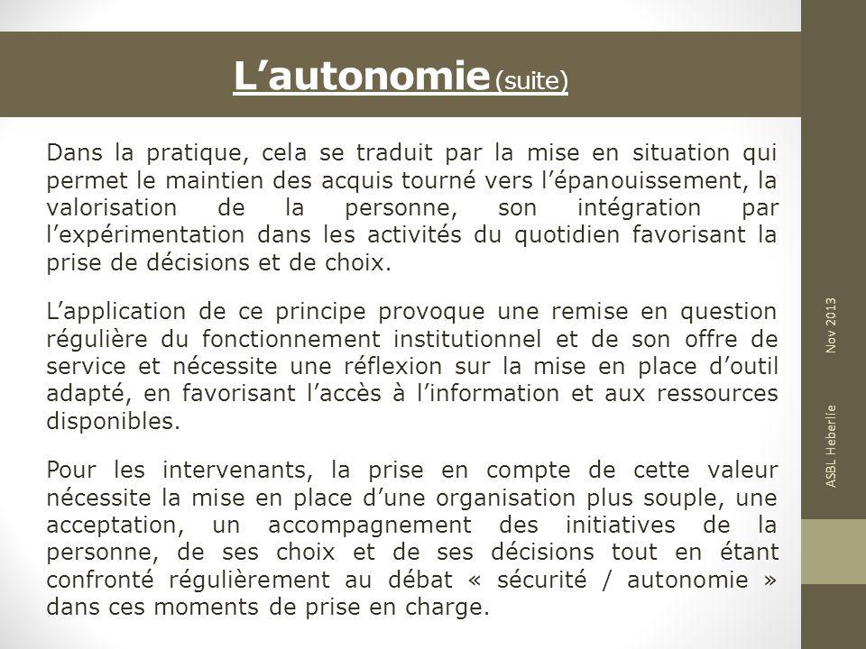 Lautonomie (suite) Dans la pratique, cela se traduit par la mise en situation qui permet le maintien des acquis tourné vers lépanouissement, la valori