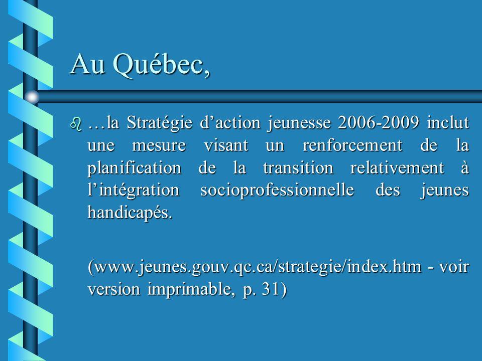 Au Québec, b …la Stratégie daction jeunesse 2006-2009 inclut une mesure visant un renforcement de la planification de la transition relativement à lintégration socioprofessionnelle des jeunes handicapés.