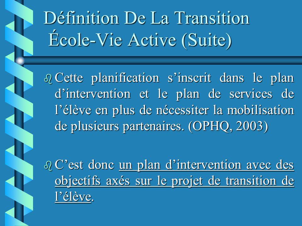 Définition De La Transition École-Vie Active (Suite) b Cette planification sinscrit dans le plan dintervention et le plan de services de lélève en plus de nécessiter la mobilisation de plusieurs partenaires.