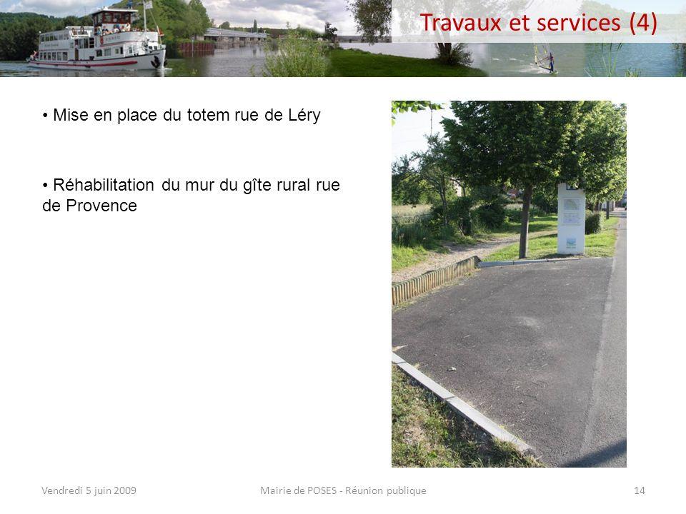 Mairie de POSES - Réunion publiqueVendredi 5 juin 200913 Travaux et services (3) Mise en place dun tourne à gauche permettant de délester la rue des m