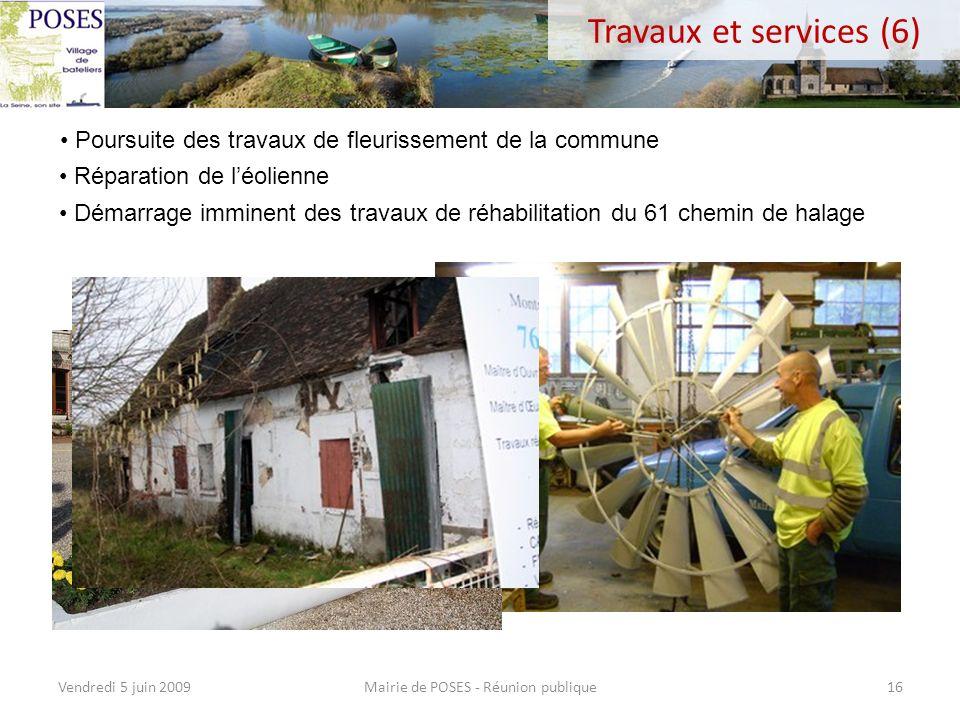 Mairie de POSES - Réunion publiqueVendredi 5 juin 200915 Travaux et services (5) Enrobé du parking de la Poste Sécurisation du virage du Mesnil par un