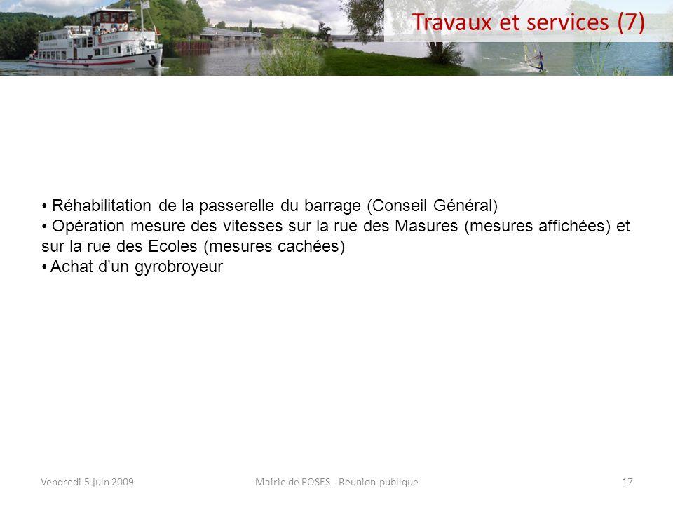 Mairie de POSES - Réunion publiqueVendredi 5 juin 200916 Travaux et services (6) Réparation de léolienne Poursuite des travaux de fleurissement de la