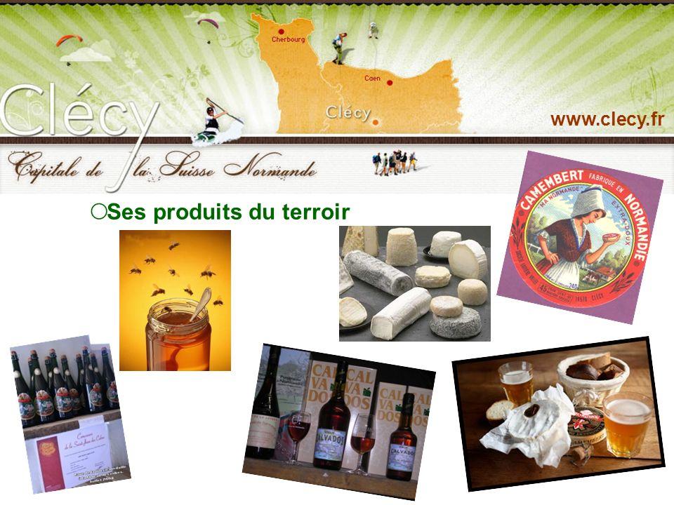 Sa richesse locale www.clecy.fr Ses produits du terroir Un métier, des hommes : lagriculture Son patrimoine culturel : ses peintres, ses édifices Son patrimoine naturel