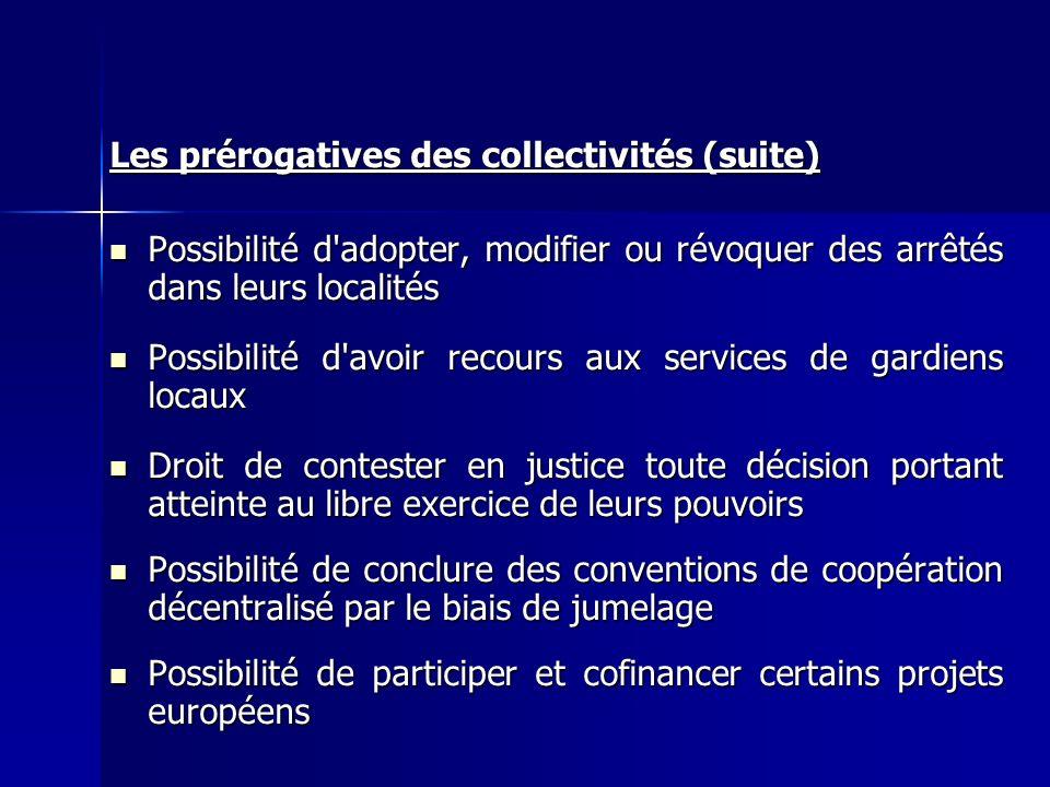 Les prérogatives des collectivités (suite) Possibilité d'adopter, modifier ou révoquer des arrêtés dans leurs localités Possibilité d'adopter, modifie